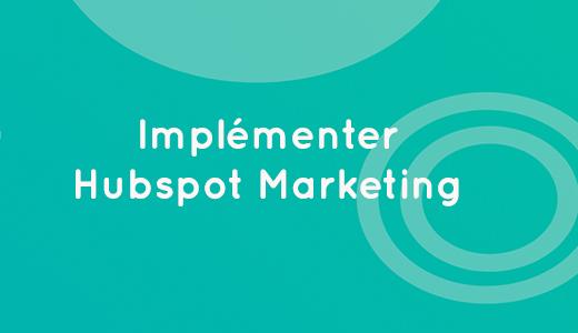5-etapes-pour-implementer-hubspot-marketing-pas-a-pas