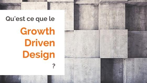 Ce que vous devez savoir sur le Growth-Driven Design